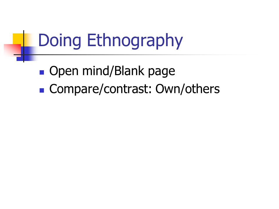 Doing Ethnography Open mind/Blank page Compare/contrast: Own/others