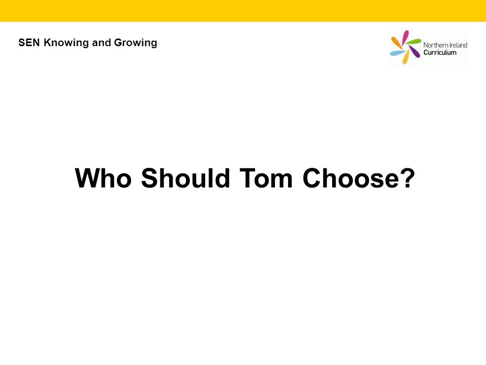 Who Should Tom Choose SEN Knowing and Growing