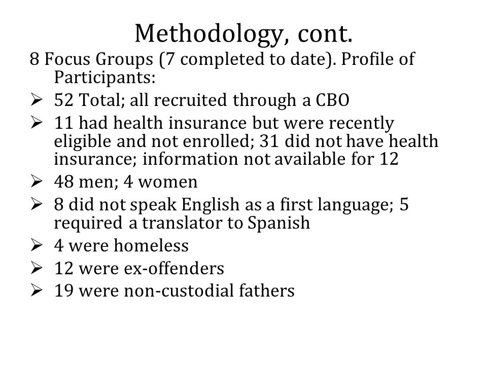 Methodology, cont. 8 Focus Groups (7 completed to date).