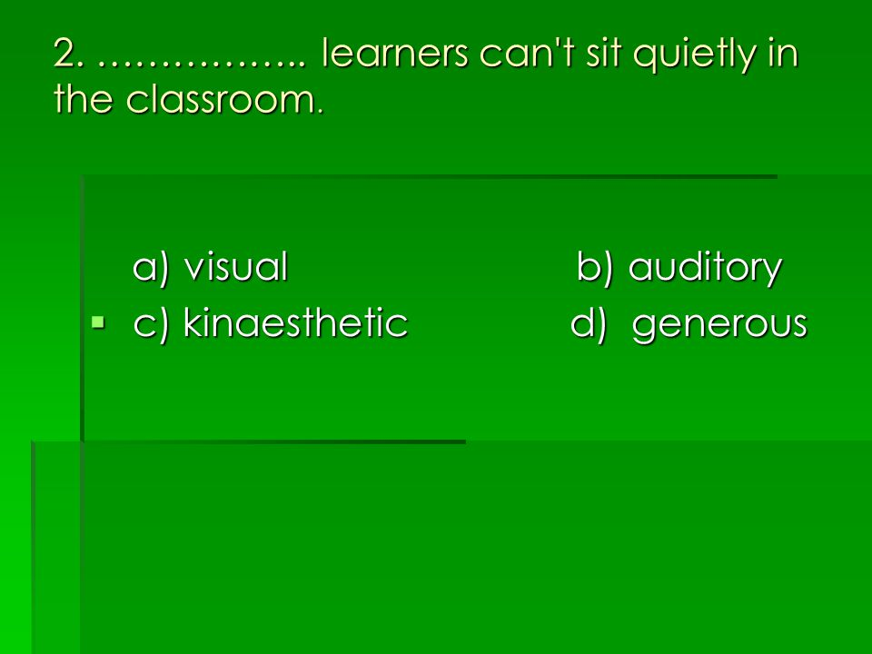 2. …………….. learners can t sit quietly in the classroom.