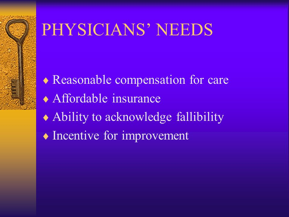 PATIENTS' NEEDS  Compensation for injuries  Explanations for adverse outcomes  Safer health care systems