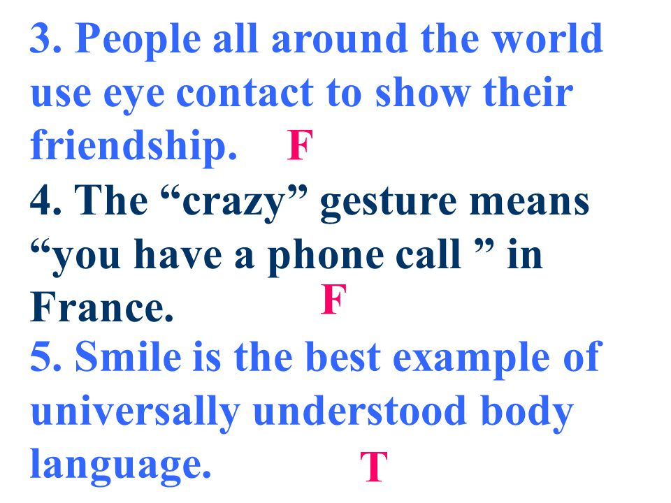 Task 1 True or False 1. The only way to make others understand you is to use either spoken or written language. 2.Some gestures mean the same thing in