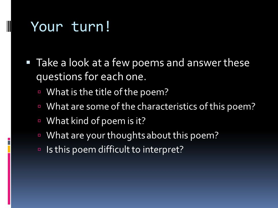 Your turn!  Take a look at a few poems and answer these questions for each one.  What is the title of the poem?  What are some of the characteristi