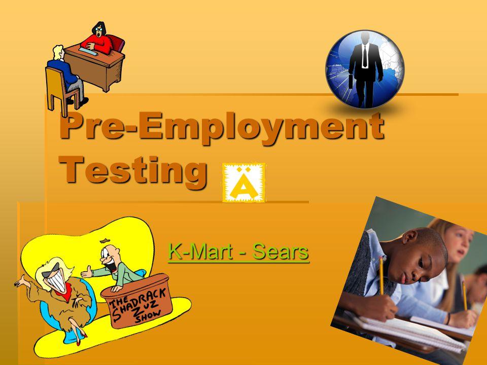 Pre-Employment Testing K-Mart - Sears K-Mart - Sears