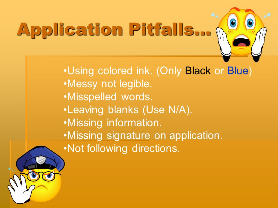 Application Pitfalls… Using colored ink. (Only Black or Blue) Messy not legible.
