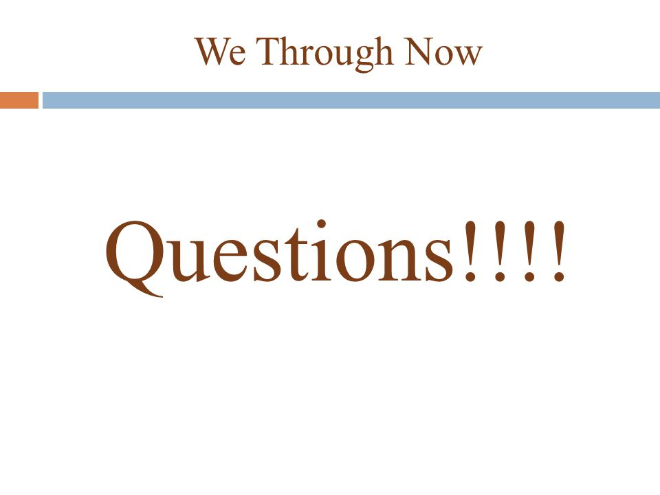 We Through Now Questions!!!!