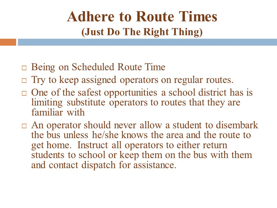 Adhere to Route Times (Just Do The Right Thing)  Being on Scheduled Route Time  Try to keep assigned operators on regular routes.