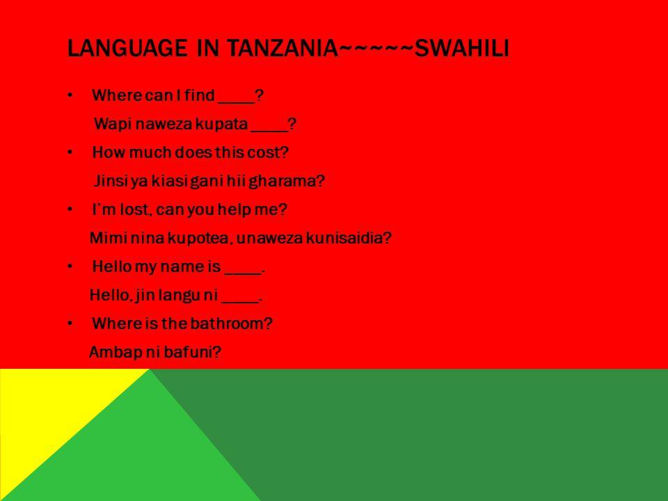 LANGUAGE IN TANZANIA~~~~~SWAHILI Where can I find ____? Wapi naweza kupata ____? How much does this cost? Jinsi ya kiasi gani hii gharama? I'm lost, c