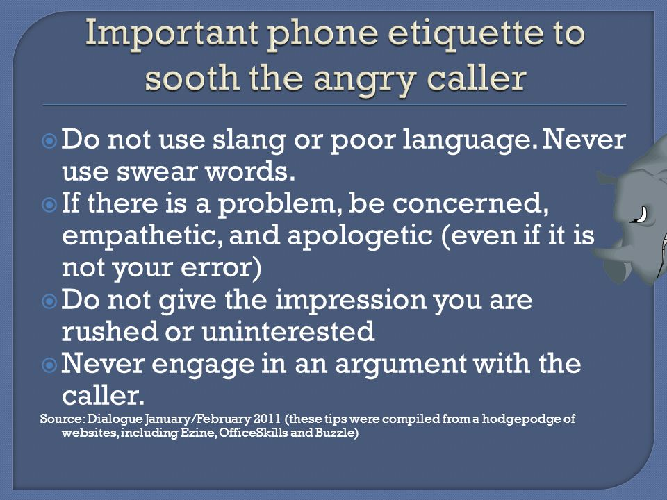  Do not use slang or poor language. Never use swear words.
