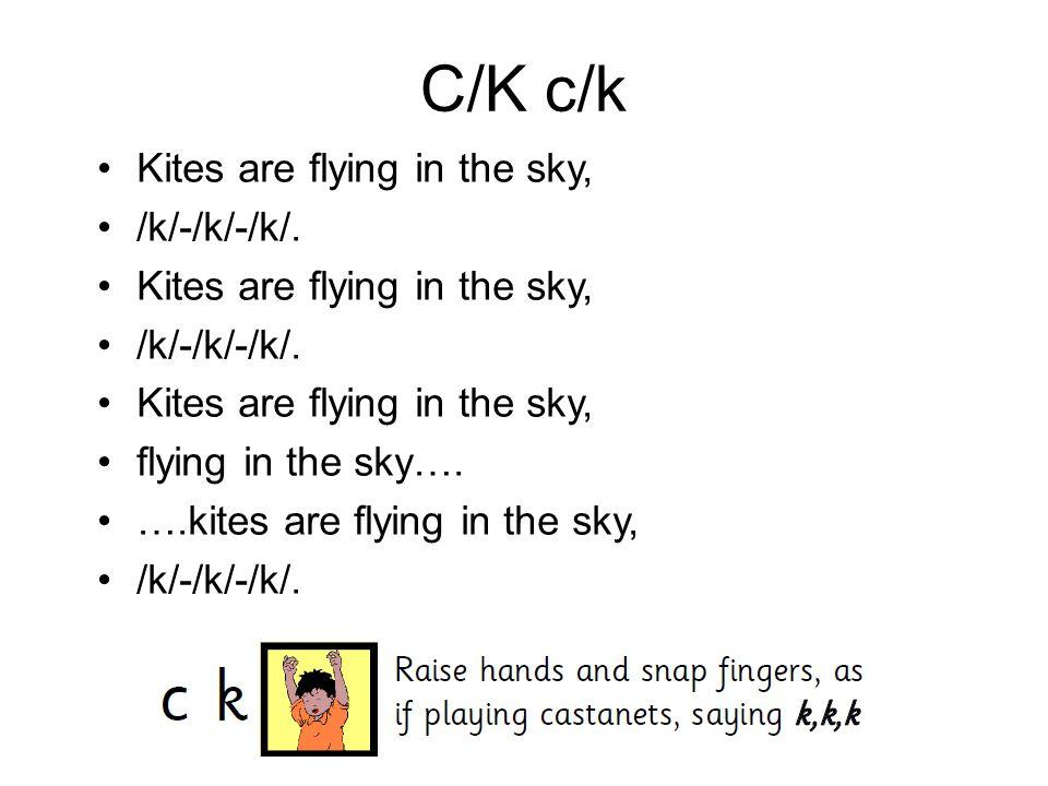 C/K c/k Kites are flying in the sky, /k/-/k/-/k/. Kites are flying in the sky, /k/-/k/-/k/. Kites are flying in the sky, flying in the sky…. ….kites a