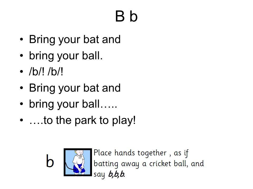 B b Bring your bat and bring your ball. /b/! Bring your bat and bring your ball….. ….to the park to play!