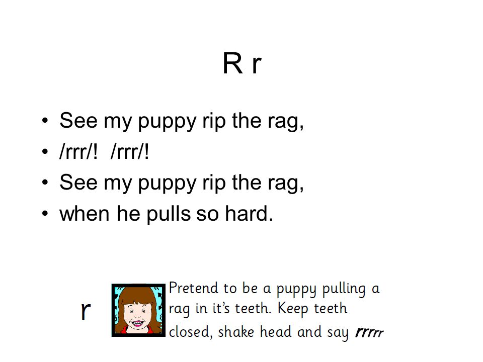 R r See my puppy rip the rag, /rrr/! See my puppy rip the rag, when he pulls so hard.