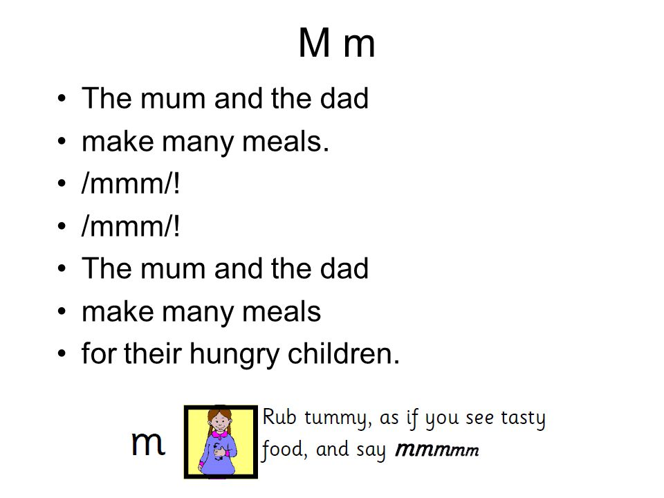 M m The mum and the dad make many meals. /mmm/! The mum and the dad make many meals for their hungry children.