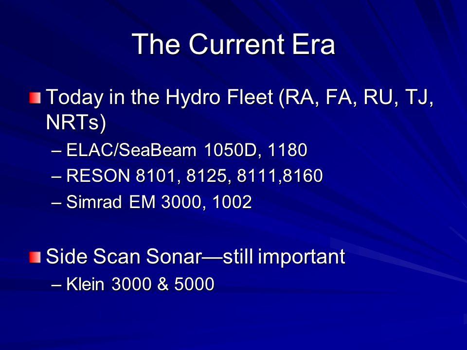 The Current Era Today in the Hydro Fleet (RA, FA, RU, TJ, NRTs) –ELAC/SeaBeam 1050D, 1180 –RESON 8101, 8125, 8111,8160 –Simrad EM 3000, 1002 Side Scan Sonar—still important –Klein 3000 & 5000