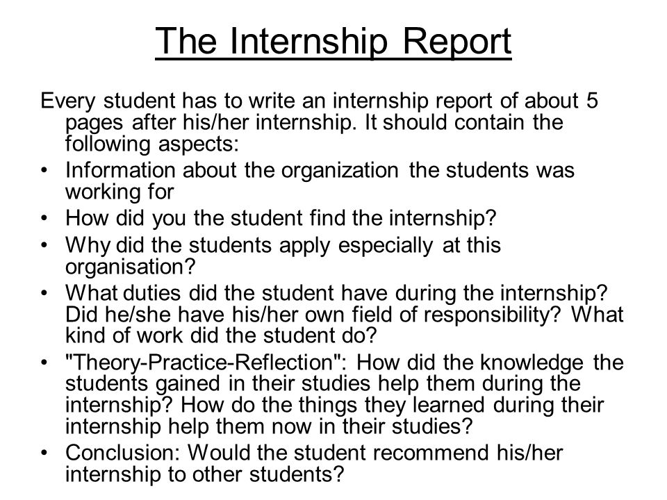The Internship Report Every student has to write an internship report of about 5 pages after his/her internship.