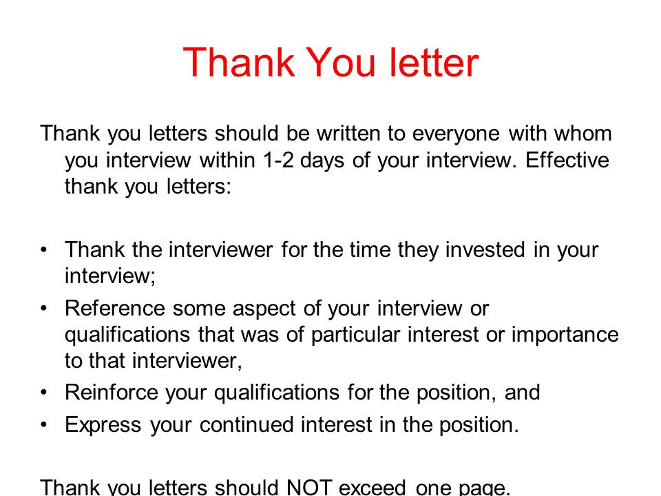 Thank You letter Thank you letters should be written to everyone with whom you interview within 1-2 days of your interview.