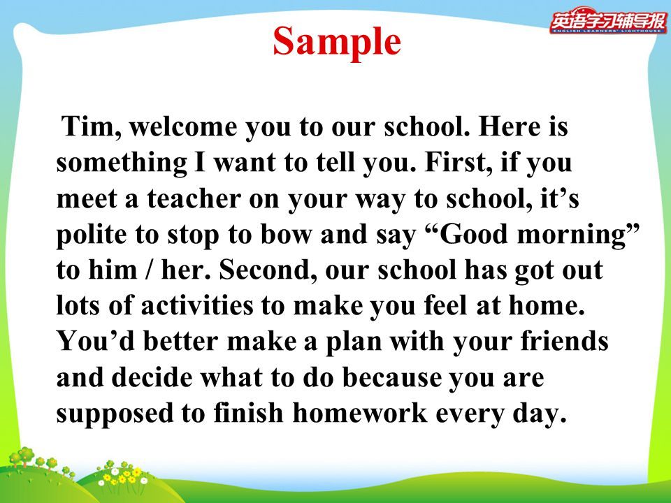 Sample Tim, welcome you to our school. Here is something I want to tell you. First, if you meet a teacher on your way to school, it's polite to stop t