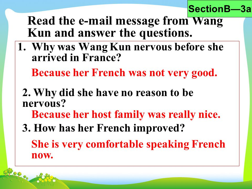 1.Why was Wang Kun nervous before she arrived in France? Because her French was not very good. 2. Why did she have no reason to be nervous? Because he