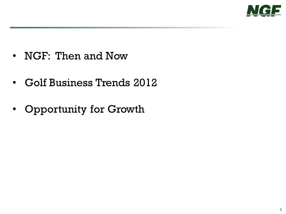 2 NGF: Then and Now Golf Business Trends 2012 Opportunity for Growth