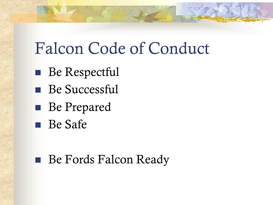 Falcon Code of Conduct Be Respectful Be Successful Be Prepared Be Safe Be Fords Falcon Ready