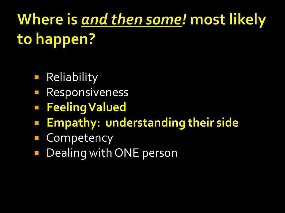  Reliability  Responsiveness  Feeling Valued  Empathy: understanding their side  Competency  Dealing with ONE person