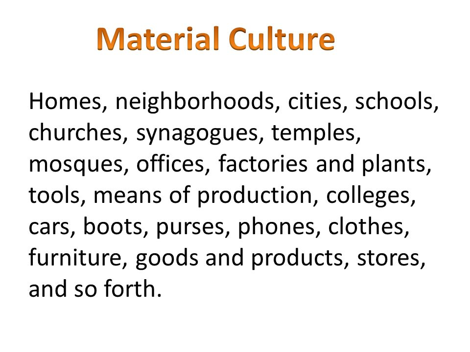 Material and Nonmaterial Culture Sociologists describe two interrelated aspects of human culture: the physical objects of the culture (Material Cultur