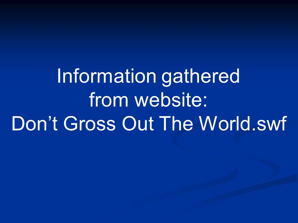 Information gathered from website: Don't Gross Out The World.swf
