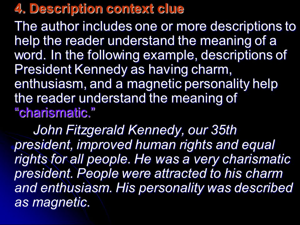 4. Description context clue The author includes one or more descriptions to help the reader understand the meaning of a word. In the following example