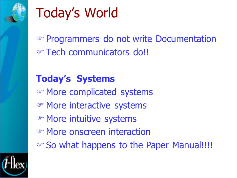 Today's World  Programmers do not write Documentation  Tech communicators do!.