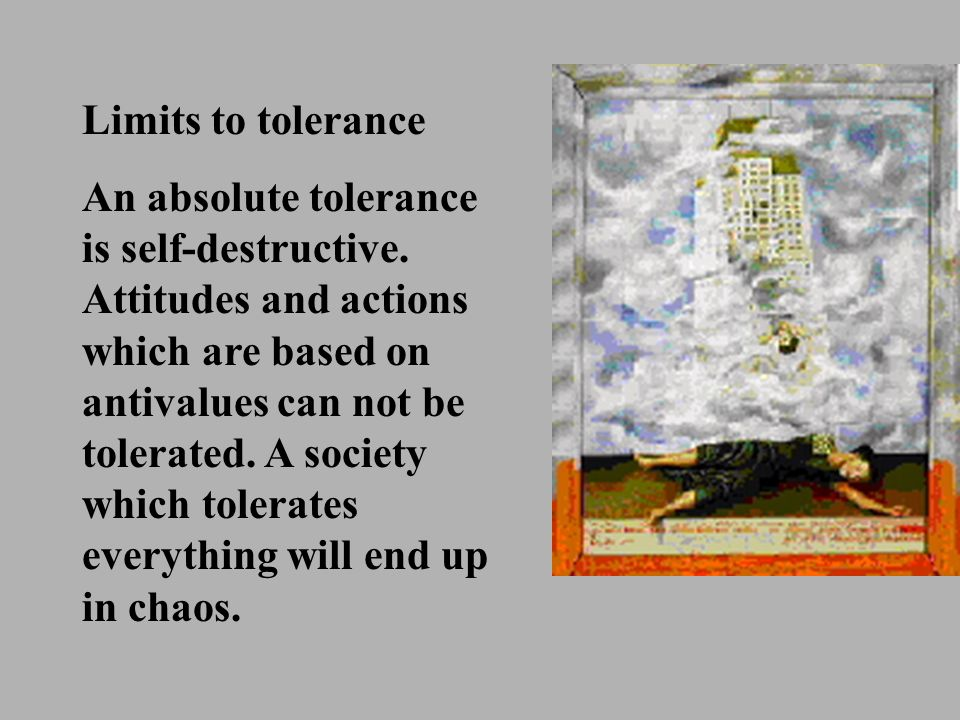Limits to tolerance An absolute tolerance is self-destructive.