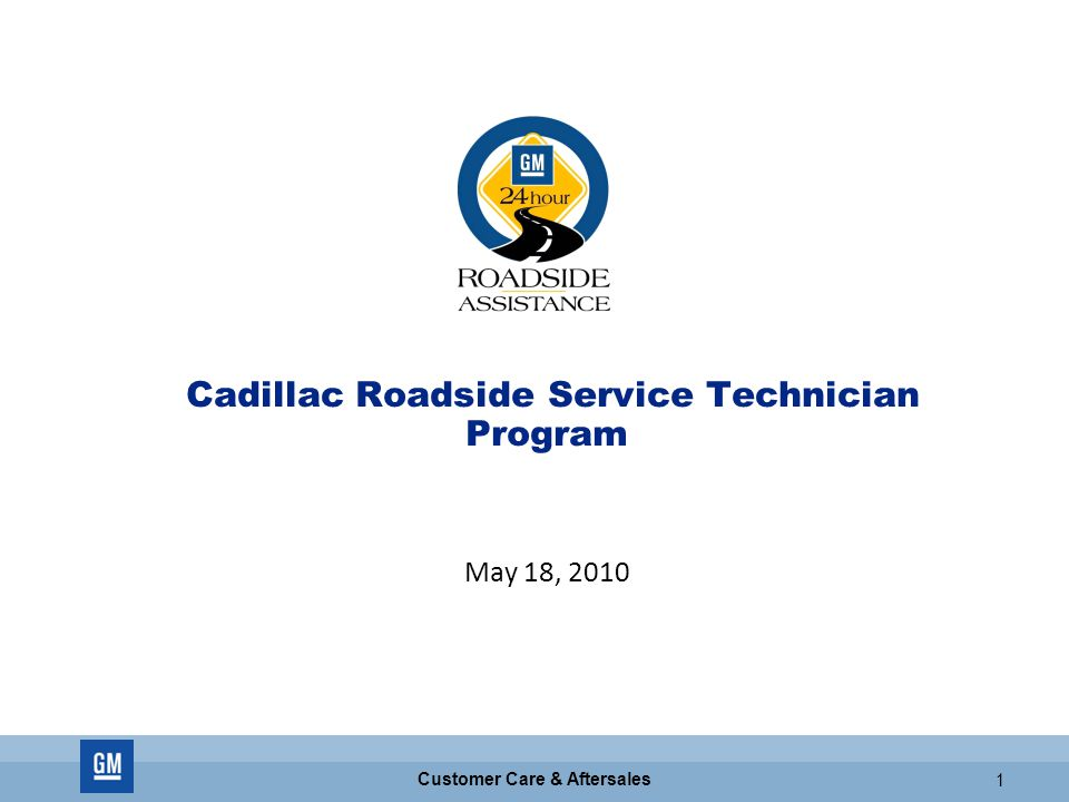 Customer Care & Aftersales 1 Cadillac Roadside Service Technician Program May 18, 2010
