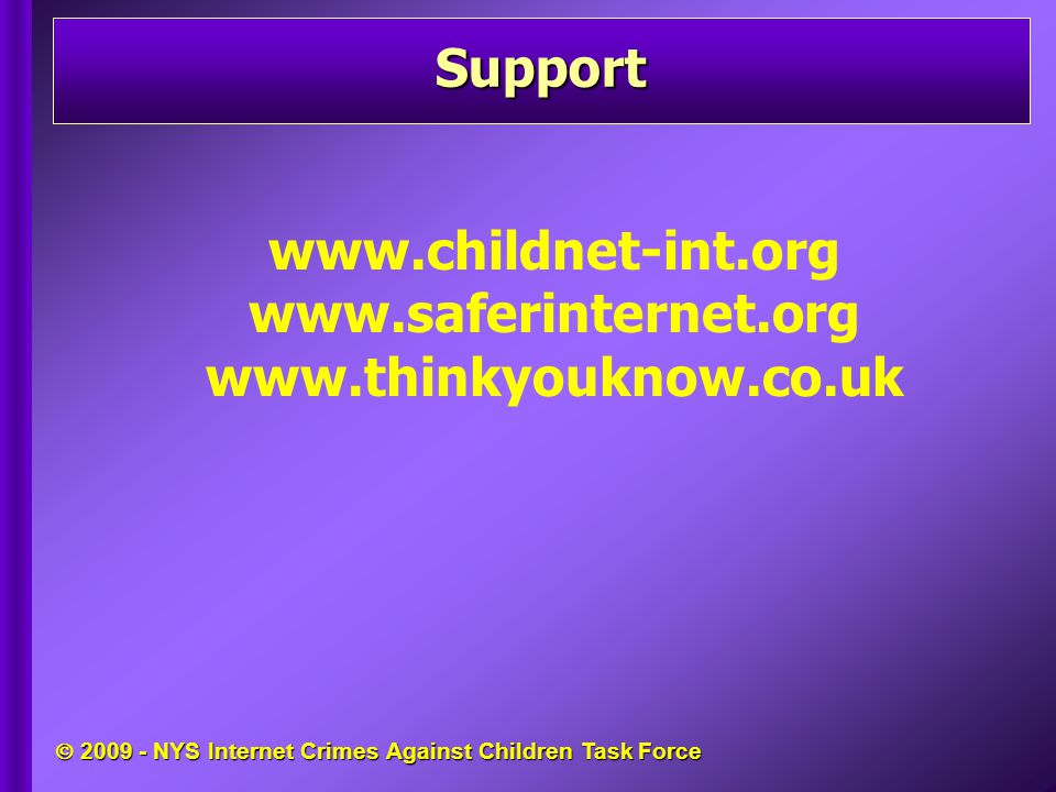  2009 - NYS Internet Crimes Against Children Task Force Support www.childnet-int.org www.saferinternet.org www.thinkyouknow.co.uk