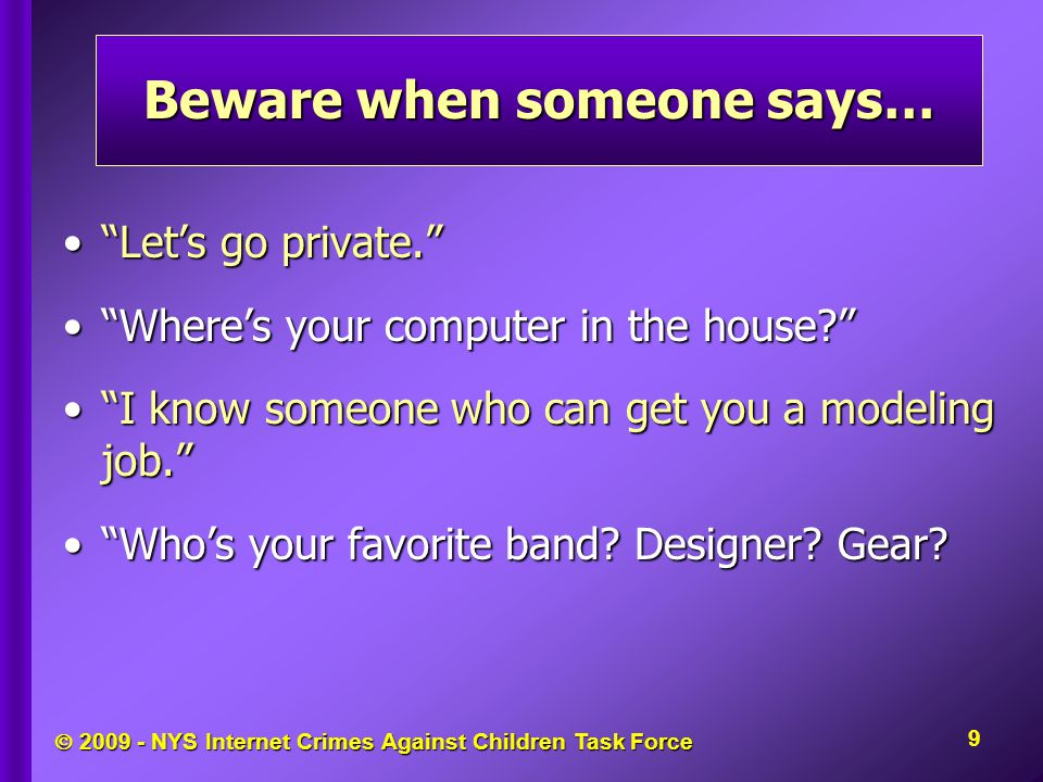 " 2009 - NYS Internet Crimes Against Children Task Force ""Let's go private.""""Let's go private."" ""Where's your computer in the house?""""Where's your com"