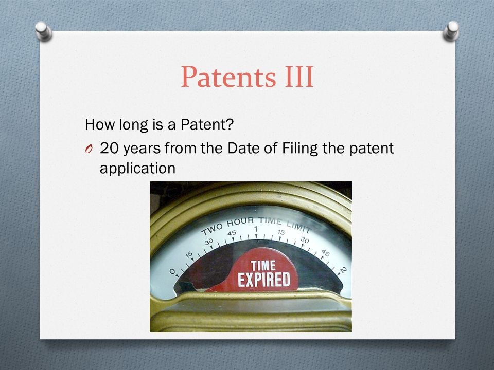 Patents III How long is a Patent O 20 years from the Date of Filing the patent application