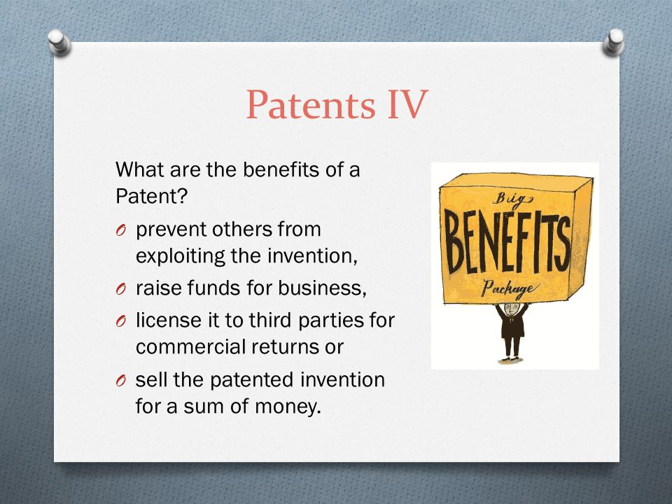 Patents IV What are the benefits of a Patent.