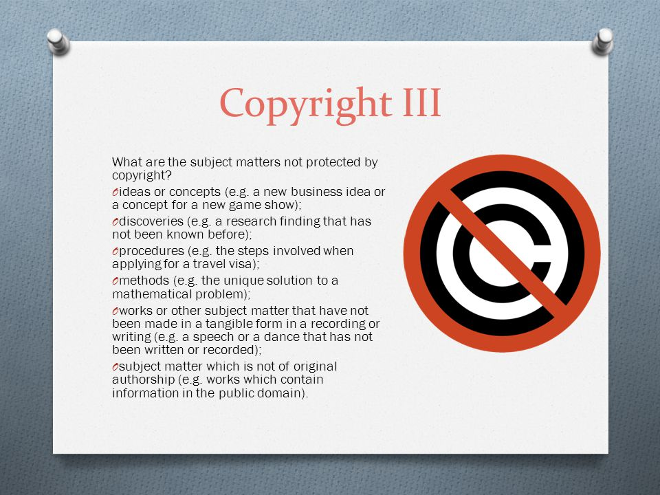Copyright III What are the subject matters not protected by copyright.