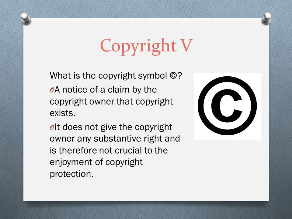 Copyright V What is the copyright symbol ©.