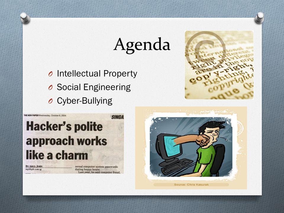 Agenda O Intellectual Property O Social Engineering O Cyber-Bullying