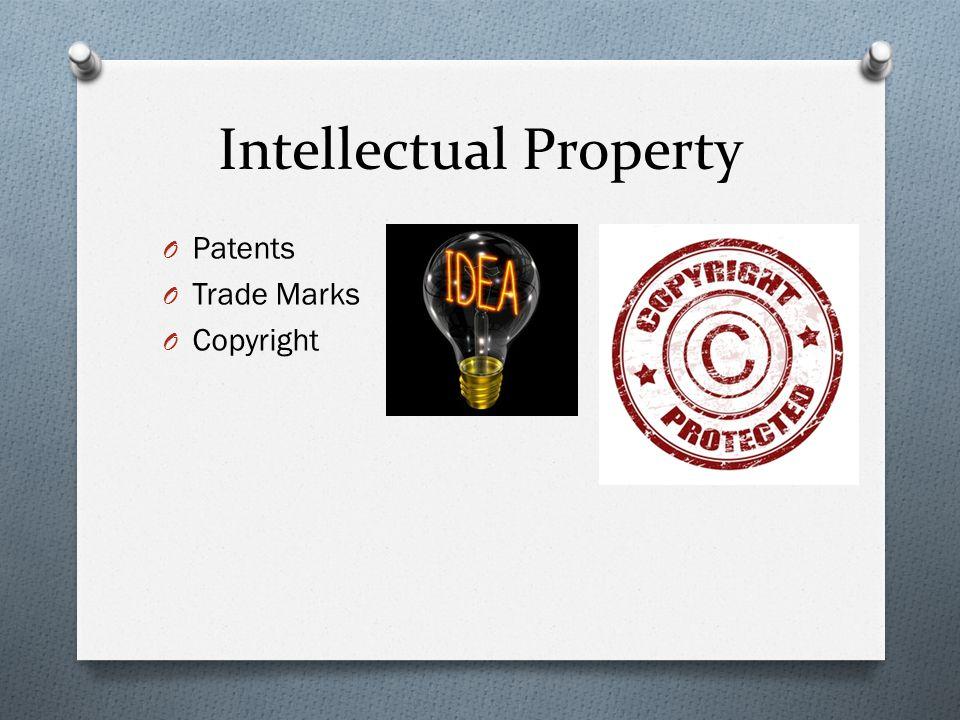 Intellectual Property O Patents O Trade Marks O Copyright