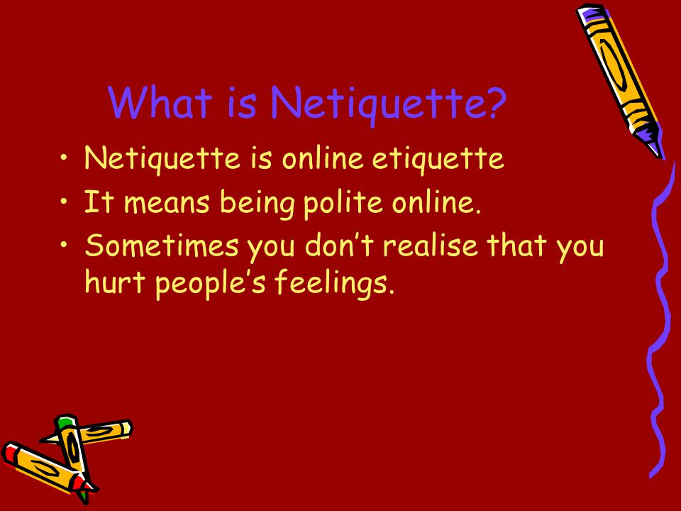 What is Netiquette. Netiquette is online etiquette It means being polite online.