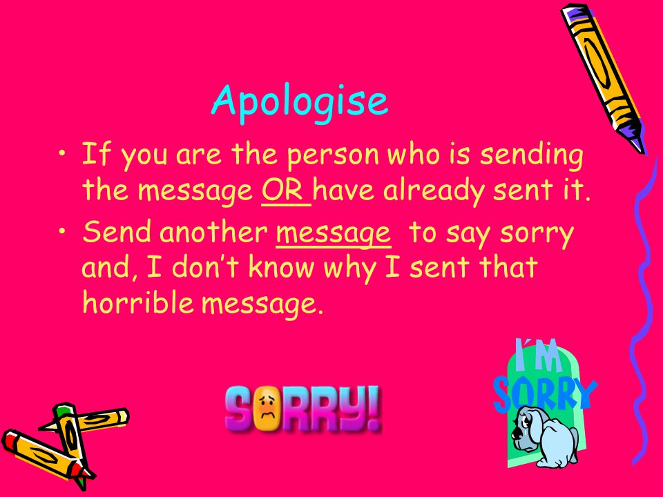 Apologise If you are the person who is sending the message OR have already sent it.