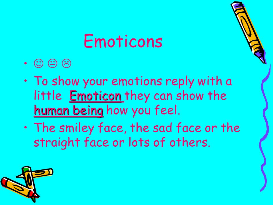 Emoticons   Emoticon human beingTo show your emotions reply with a little Emoticon they can show the human being how you feel.