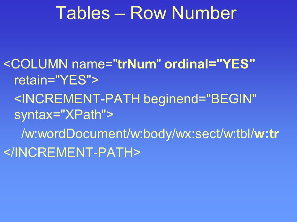 Tables – Row Number /w:wordDocument/w:body/wx:sect/w:tbl/w:tr