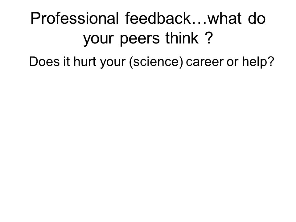 Professional feedback…what do your peers think Does it hurt your (science) career or help