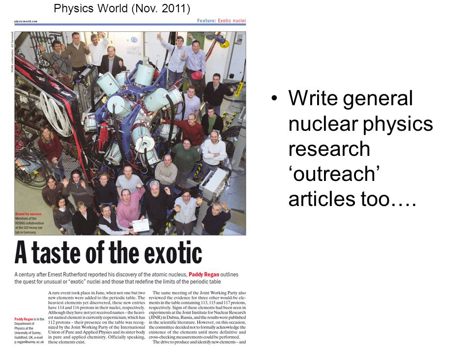 Write general nuclear physics research 'outreach' articles too…. Physics World (Nov. 2011)