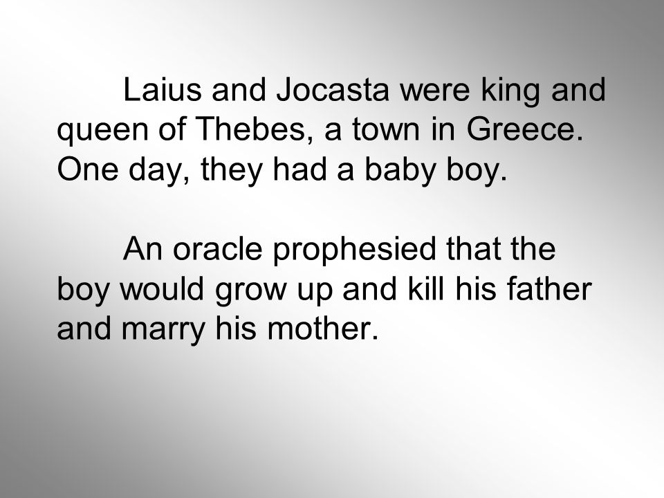 Laius and Jocasta were king and queen of Thebes, a town in Greece.