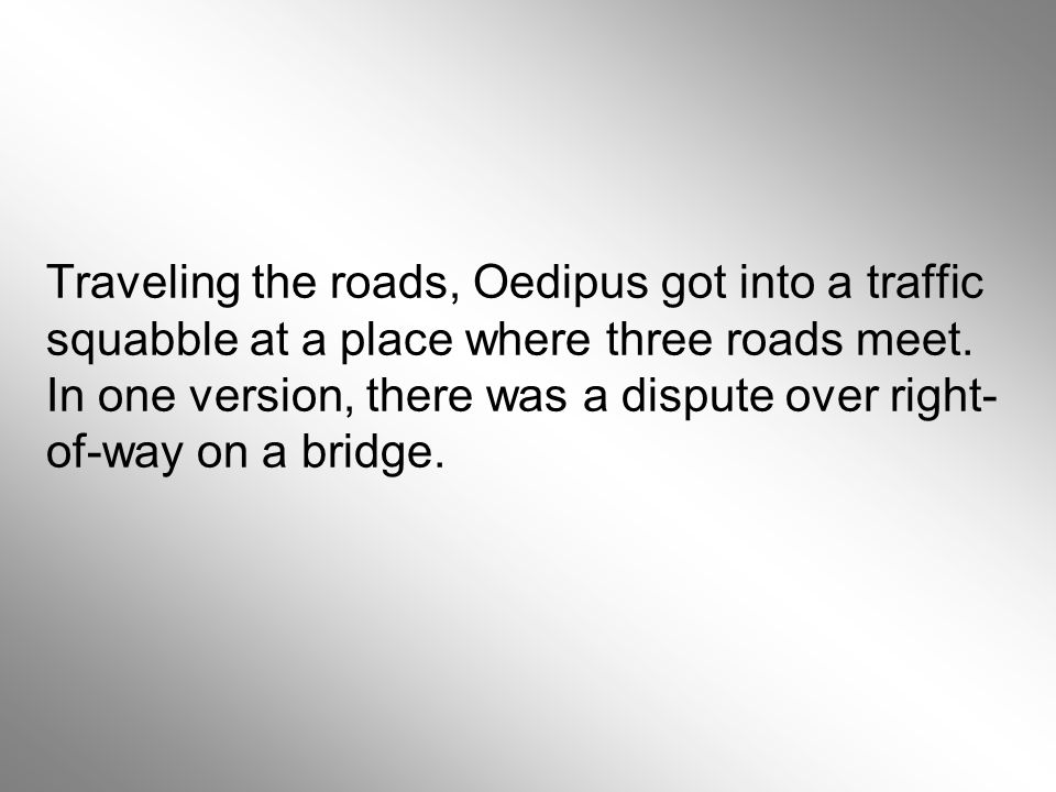 Traveling the roads, Oedipus got into a traffic squabble at a place where three roads meet.