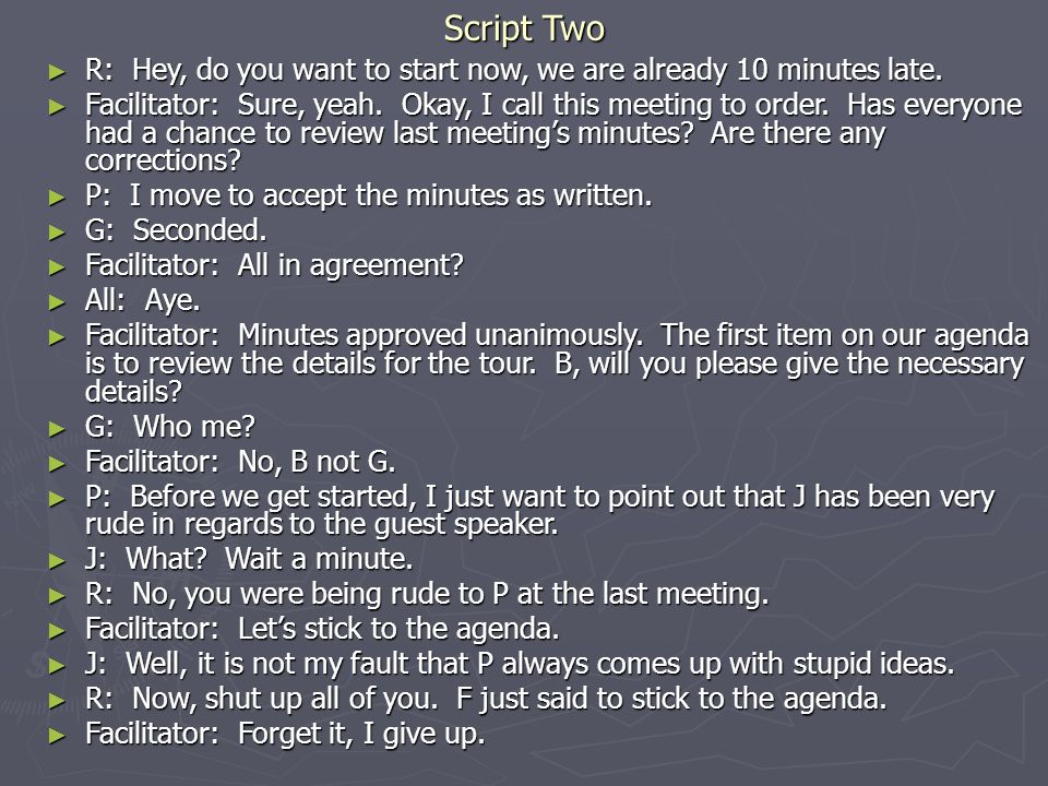 Script Two ► R: Hey, do you want to start now, we are already 10 minutes late.