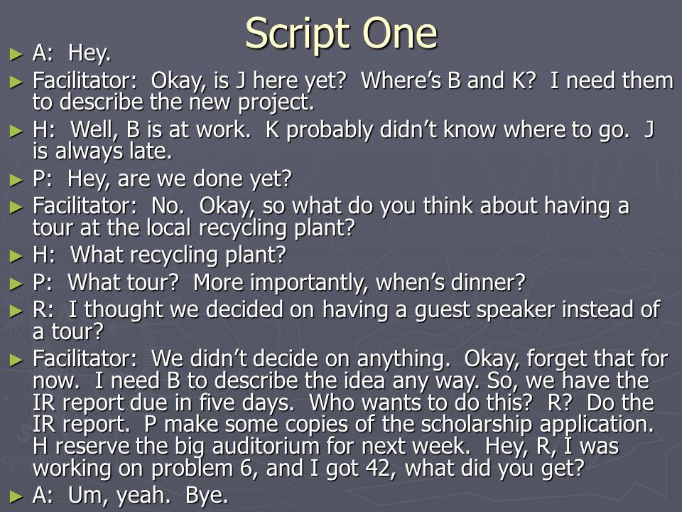 Script One ► A: Hey.► Facilitator: Okay, is J here yet.