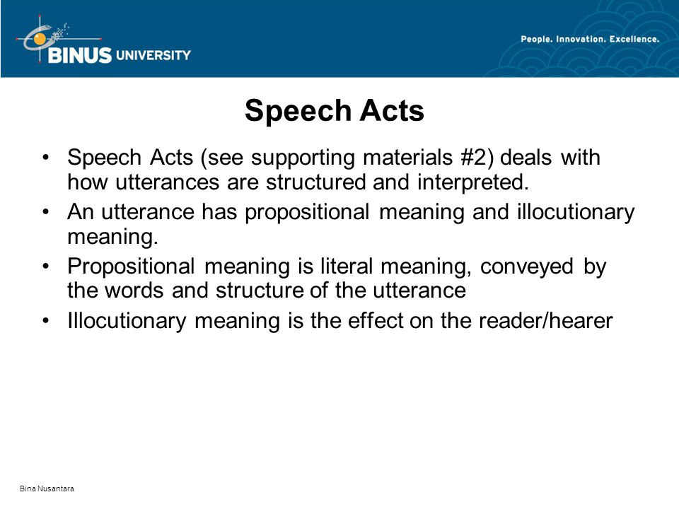 Bina Nusantara Speech Acts Speech Acts (see supporting materials #2) deals with how utterances are structured and interpreted.